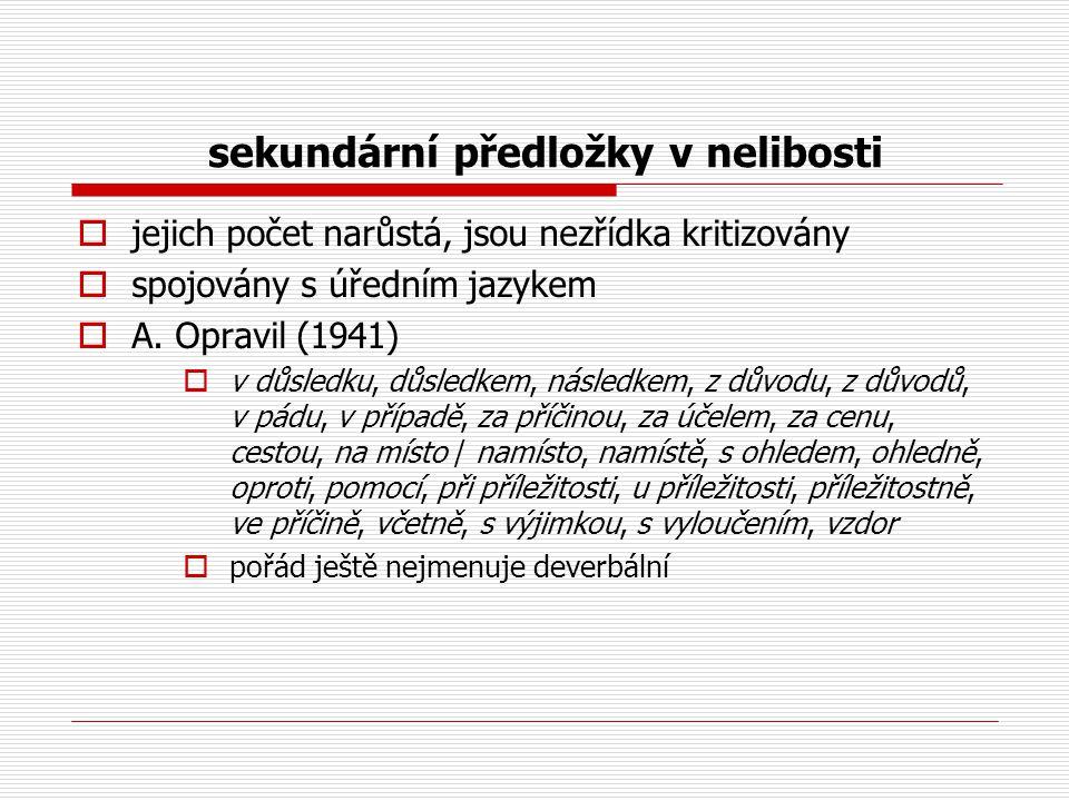 sekundární předložky v nelibosti  jejich počet narůstá, jsou nezřídka kritizovány  spojovány s úředním jazykem  A. Opravil (1941)  v důsledku, důs