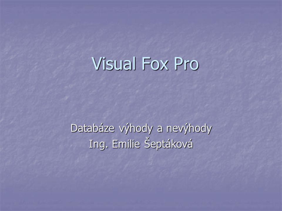 Visual Fox Pro Visual Fox Pro Databáze výhody a nevýhody Ing. Emilie Šeptáková