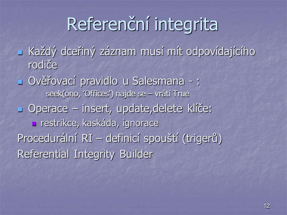 12 Referenční integrita Každý dceřiný záznam musí mít odpovídajícího rodiče Každý dceřiný záznam musí mít odpovídajícího rodiče Ověřovací pravidlo u S