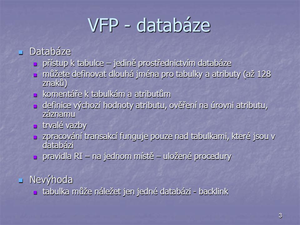 3 VFP - databáze Databáze Databáze přístup k tabulce – jedině prostřednictvím databáze přístup k tabulce – jedině prostřednictvím databáze můžete defi