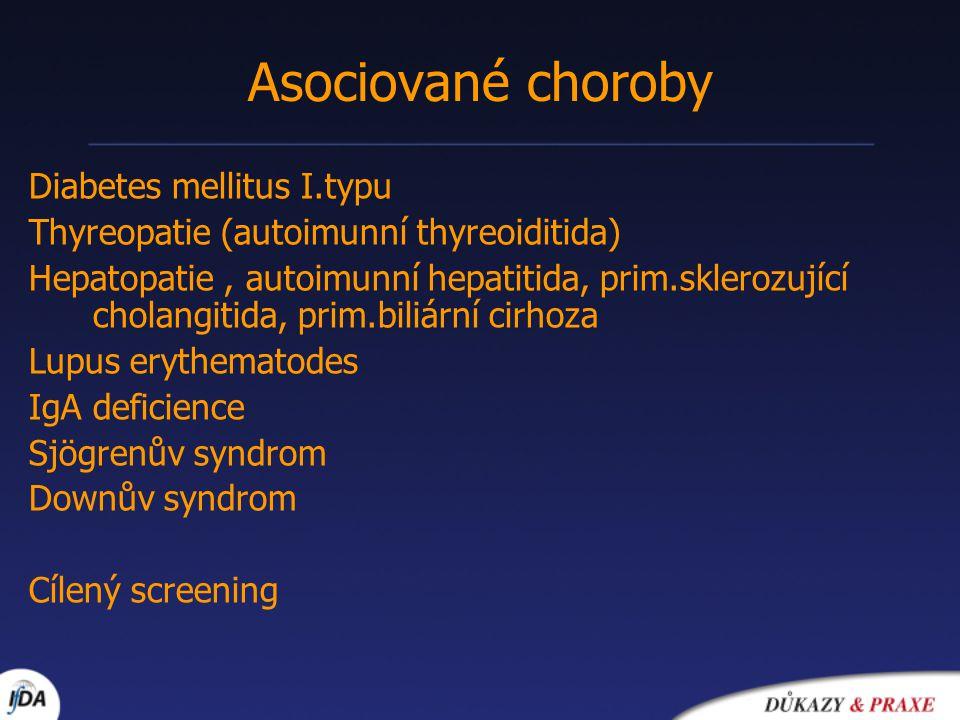 Asociované choroby Diabetes mellitus I.typu Thyreopatie (autoimunní thyreoiditida) Hepatopatie, autoimunní hepatitida, prim.sklerozující cholangitida,