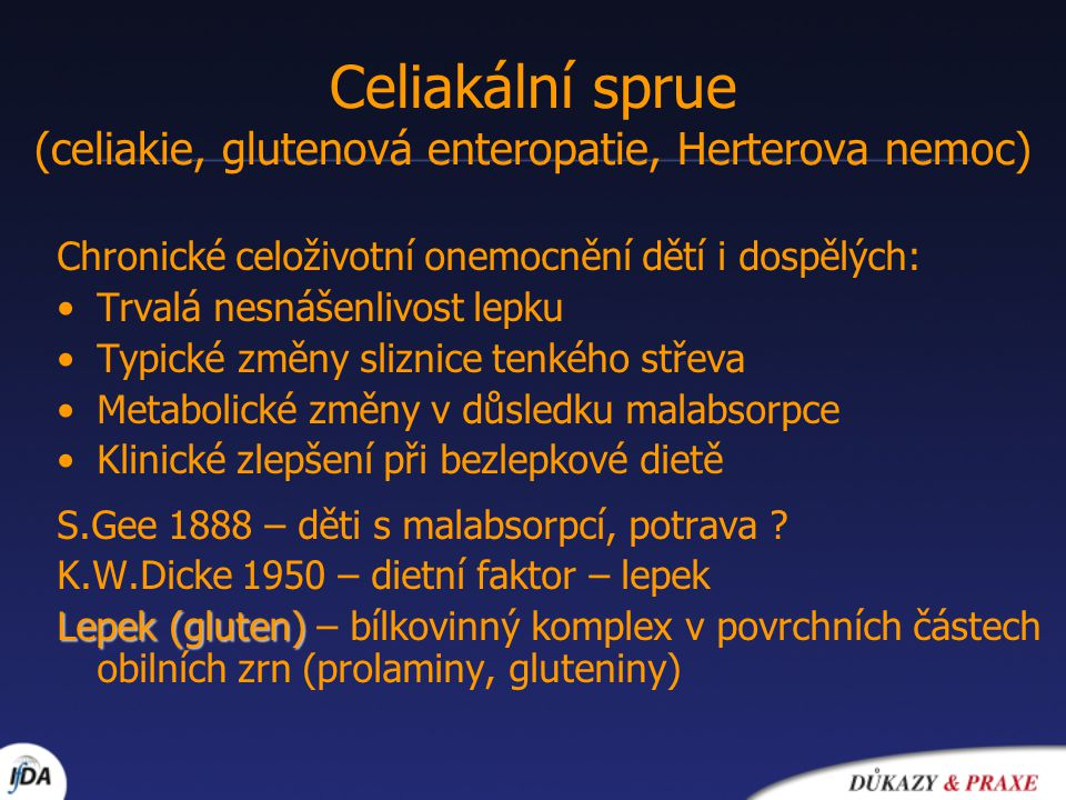 Celiakální sprue (celiakie, glutenová enteropatie, Herterova nemoc) Chronické celoživotní onemocnění dětí i dospělých: Trvalá nesnášenlivost lepku Typ