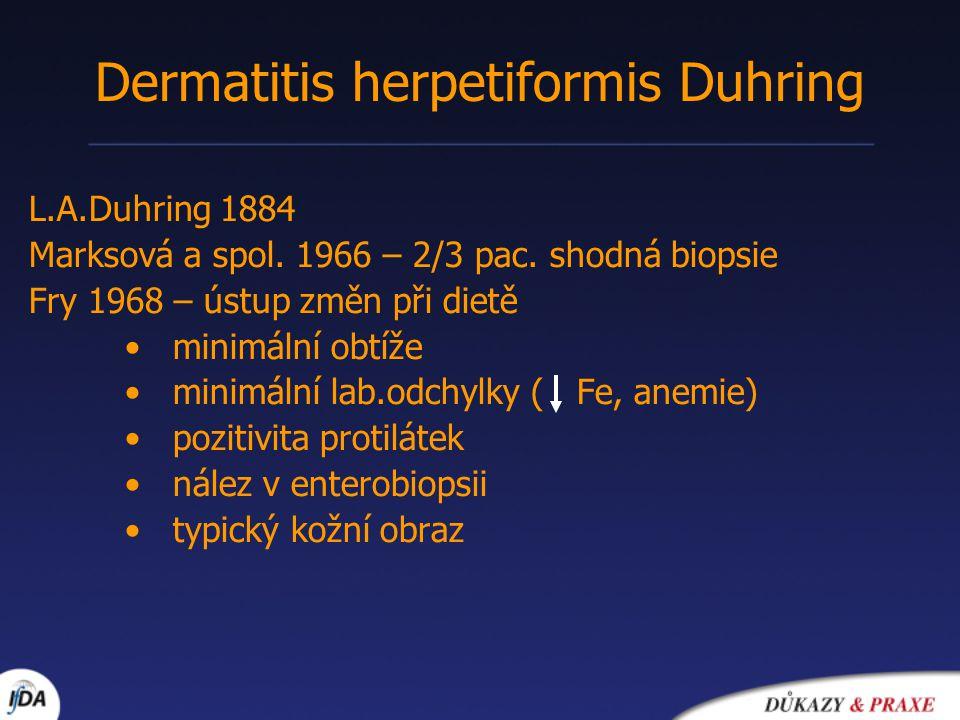 Dermatitis herpetiformis Duhring L.A.Duhring 1884 Marksová a spol. 1966 – 2/3 pac. shodná biopsie Fry 1968 – ústup změn při dietě minimální obtíže min