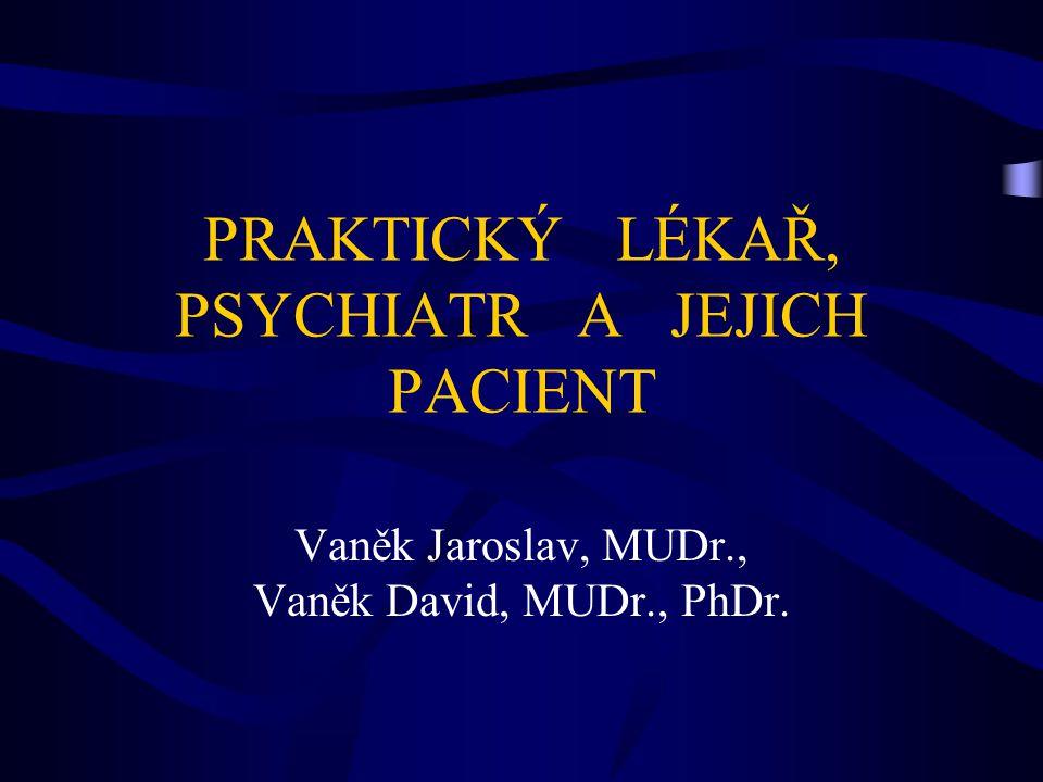 PRAKTICKÝ LÉKAŘ, PSYCHIATR A JEJICH PACIENT Vaněk Jaroslav, MUDr., Vaněk David, MUDr., PhDr.