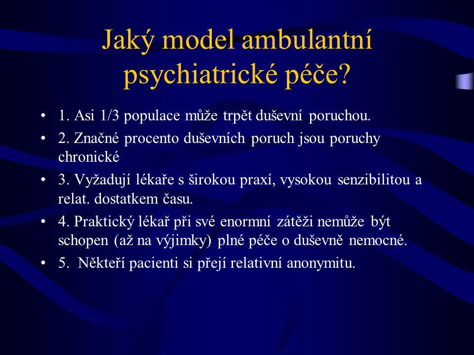 Jaký model ambulantní psychiatrické péče.1. Asi 1/3 populace může trpět duševní poruchou.