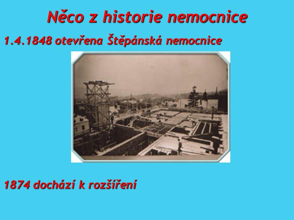Něco z historie nemocnice 1.4.1848 otevřena Štěpánská nemocnice 1874 dochází k rozšíření