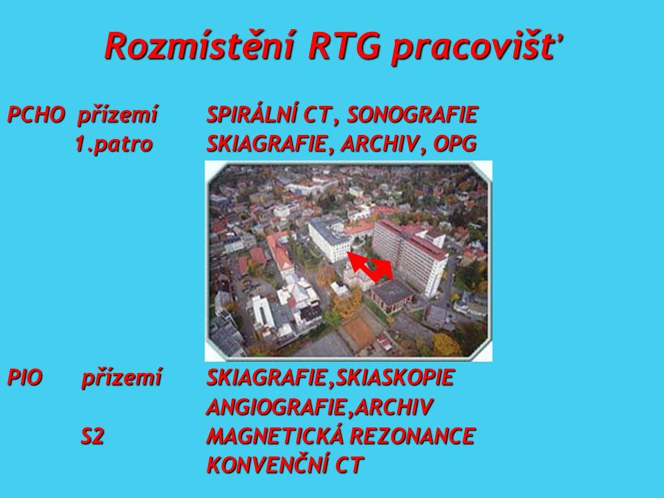 Rozmístění RTG pracovišť PCHO přízemíSPIRÁLNÍ CT, SONOGRAFIE 1.patroSKIAGRAFIE, ARCHIV, OPG 1.patroSKIAGRAFIE, ARCHIV, OPG PIO přízemíSKIAGRAFIE,SKIASKOPIE ANGIOGRAFIE,ARCHIV S2MAGNETICKÁ REZONANCE S2MAGNETICKÁ REZONANCE KONVENČNÍ CT