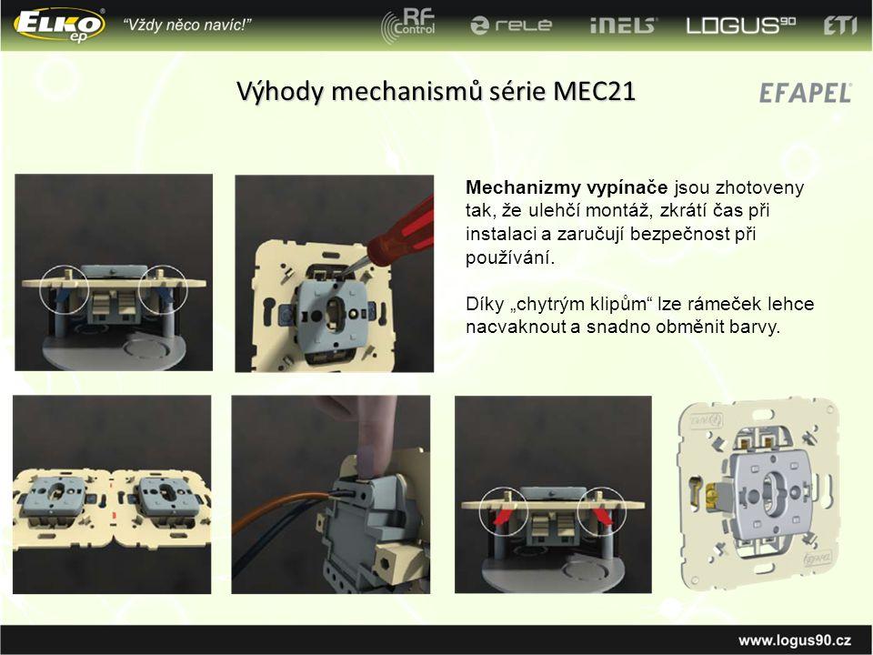 Výhody mechanismů série MEC21 Mechanizmy vypínače jsou zhotoveny tak, že ulehčí montáž, zkrátí čas při instalaci a zaručují bezpečnost při používání.