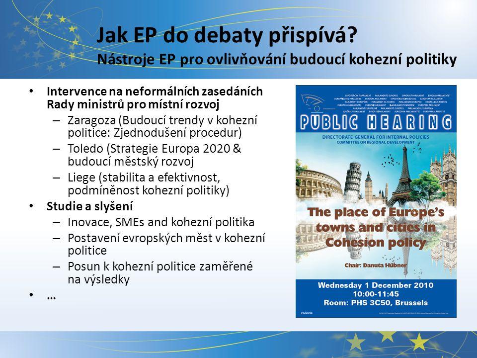 Jak EP do debaty přispívá? Nástroje EP pro ovlivňování budoucí kohezní politiky Intervence na neformálních zasedáních Rady ministrů pro místní rozvoj