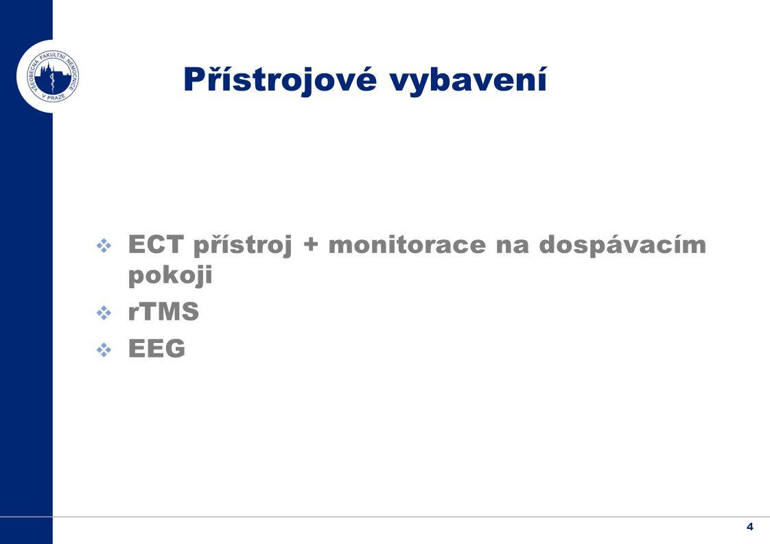 4 Přístrojové vybavení  ECT přístroj + monitorace na dospávacím pokoji  rTMS  EEG