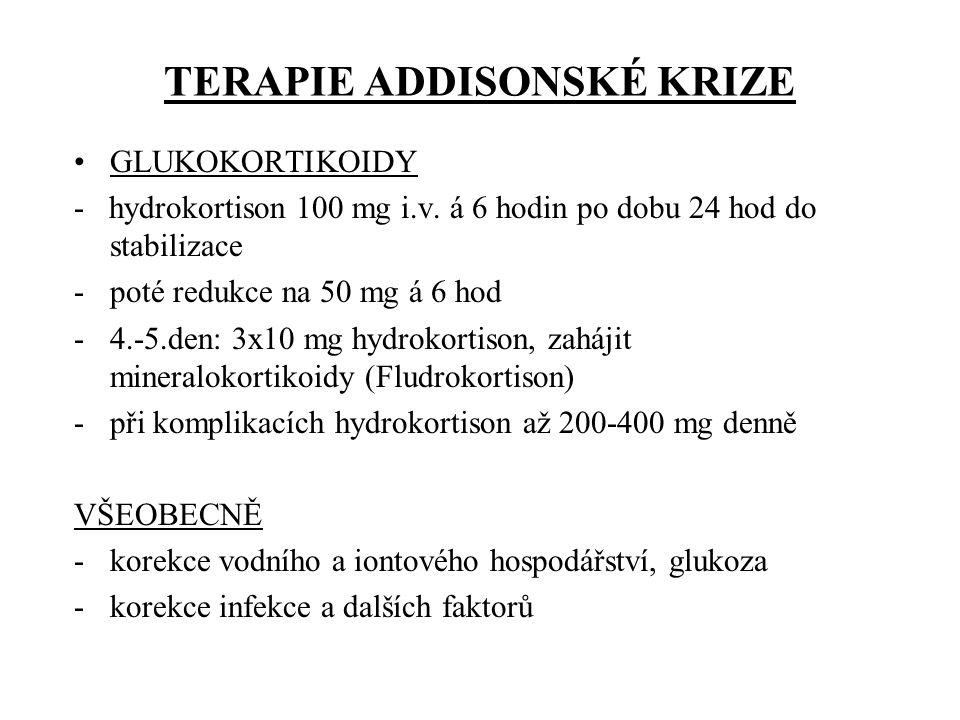TERAPIE ADDISONSKÉ KRIZE GLUKOKORTIKOIDY - hydrokortison 100 mg i.v. á 6 hodin po dobu 24 hod do stabilizace -poté redukce na 50 mg á 6 hod -4.-5.den: