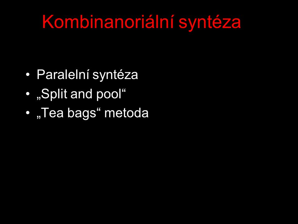 "Kombinanoriální syntéza Paralelní syntéza ""Split and pool ""Tea bags metoda"
