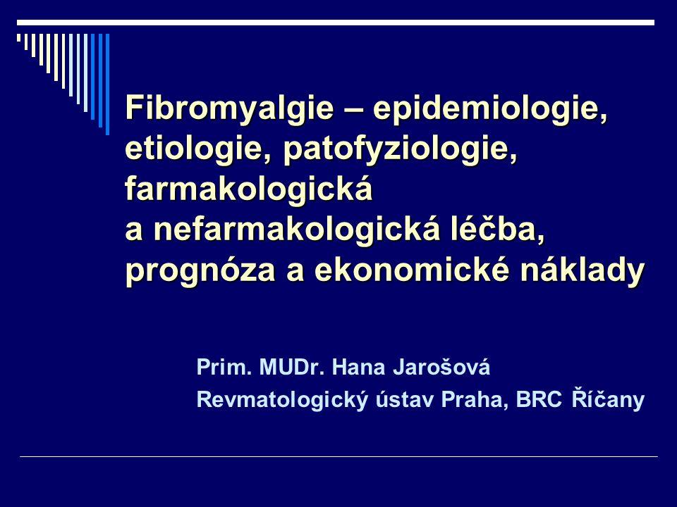 Fibromyalgie – epidemiologie, etiologie, patofyziologie, farmakologická a nefarmakologická léčba, prognóza a ekonomické náklady Prim. MUDr. Hana Jaroš