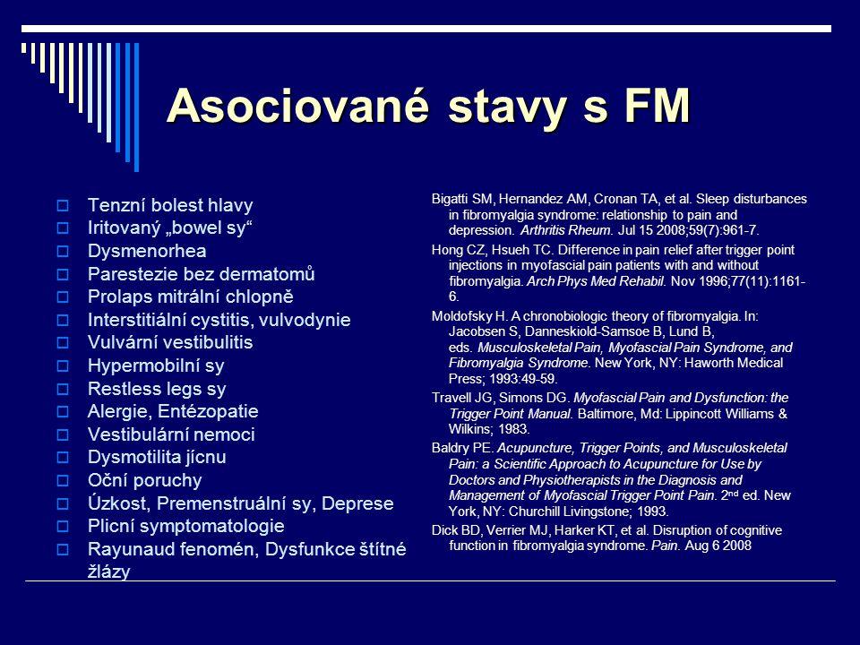 """Asociované stavy s FM  Tenzní bolest hlavy  Iritovaný """"bowel sy""""  Dysmenorhea  Parestezie bez dermatomů  Prolaps mitrální chlopně  Interstitiáln"""