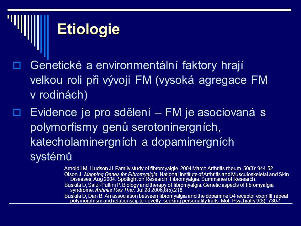 Etiologie  Genetické a environmentální faktory hrají velkou roli při vývoji FM (vysoká agregace FM v rodinách)  Evidence je pro sdělení – FM je asoc