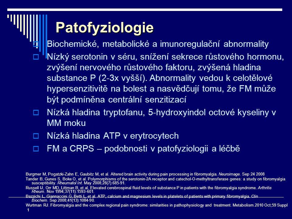 Patofyziologie  Biochemické, metabolické a imunoregulační abnormality  Nízký serotonin v séru, snížení sekrece růstového hormonu, zvýšení nervového
