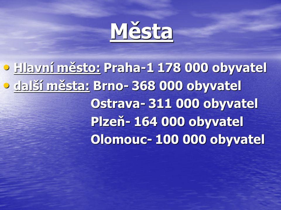 Města Města Hlavní město: Praha-1 178 000 obyvatel Hlavní město: Praha-1 178 000 obyvatel další města: Brno- 368 000 obyvatel další města: Brno- 368 0