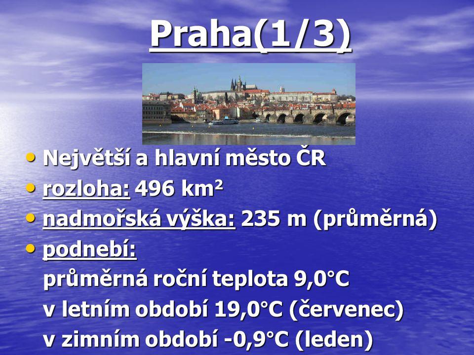 Praha(1/3) Praha(1/3) Největší a hlavní město ČR Největší a hlavní město ČR rozloha: 496 km 2 rozloha: 496 km 2 nadmořská výška: 235 m (průměrná) nadm