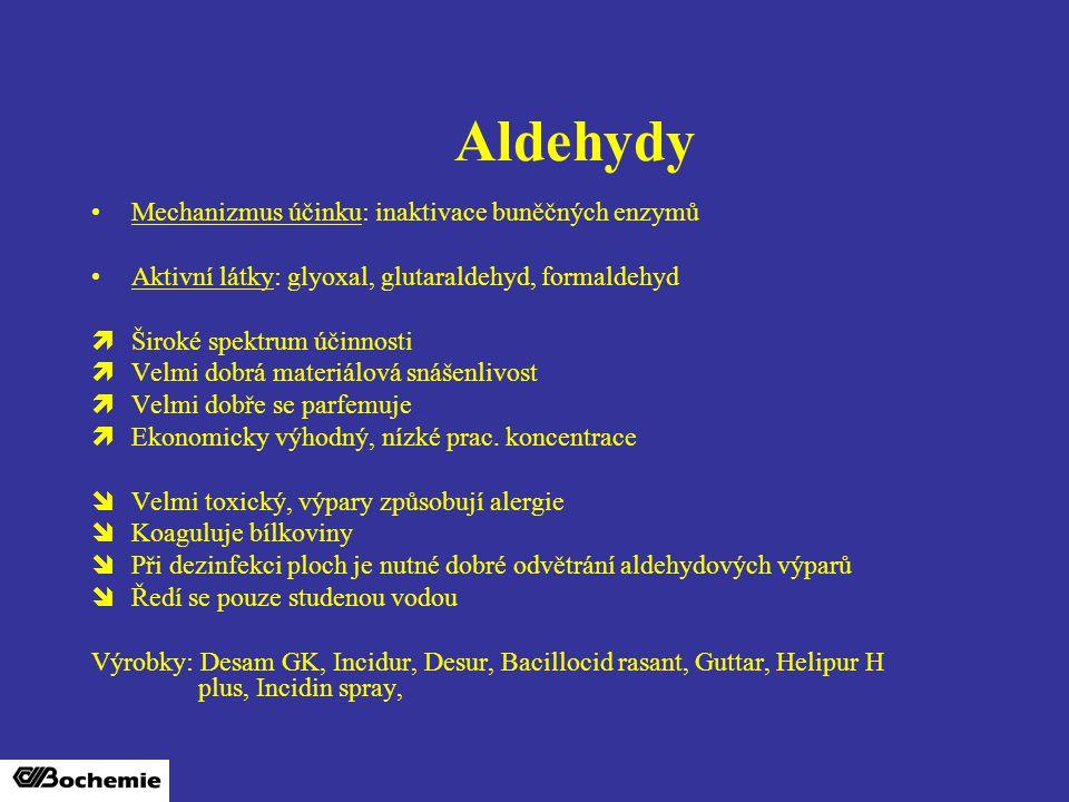 Aldehydy Mechanizmus účinku: inaktivace buněčných enzymů Aktivní látky: glyoxal, glutaraldehyd, formaldehyd  Široké spektrum účinnosti  Velmi dobrá materiálová snášenlivost  Velmi dobře se parfemuje  Ekonomicky výhodný, nízké prac.
