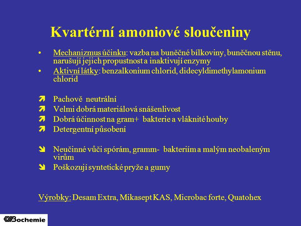 Kvartérní amoniové sloučeniny Mechanizmus účinku: vazba na buněčné bílkoviny, buněčnou stěnu, narušují jejich propustnost a inaktivují enzymy Aktivní látky: benzalkonium chlorid, didecyldimethylamonium chlorid  Pachově neutrální  Velmi dobrá materiálová snášenlivost  Dobrá účinnost na gram+ bakterie a vláknité houby  Detergentní působení  Neučinné vůči spórám, gramm- bakteriím a malým neobaleným virům  Poškozují syntetické pryže a gumy Výrobky: Desam Extra, Mikasept KAS, Microbac forte, Quatohex