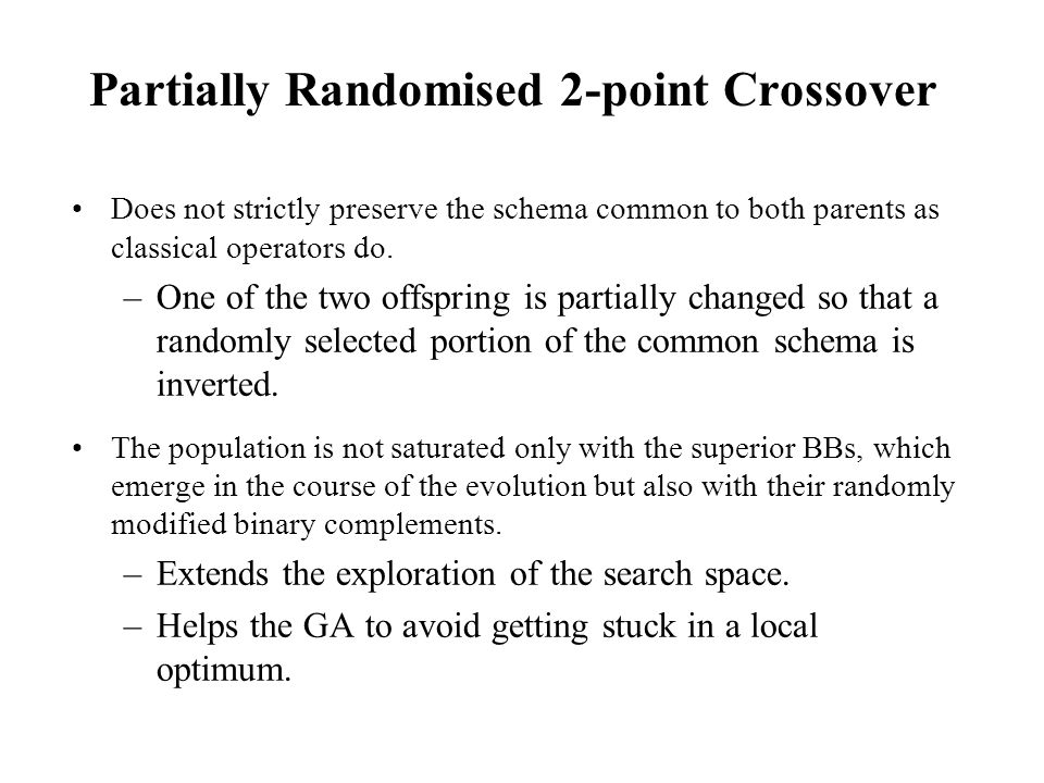Partially Randomised 2-point Crossover Does not strictly preserve the schema common to both parents as classical operators do.
