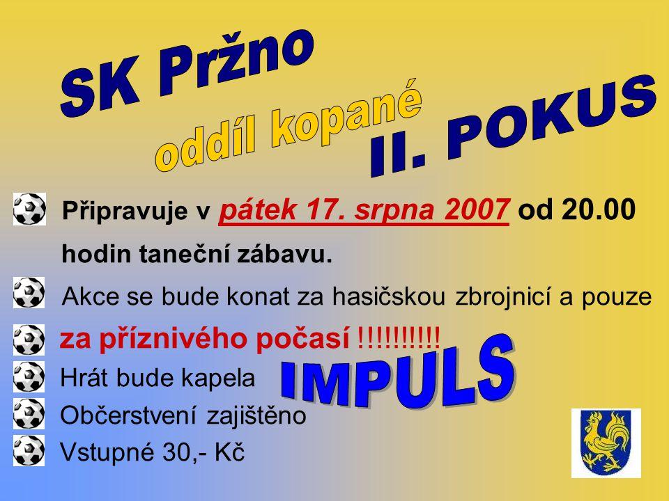 Připravuje v pátek 17. srpna 2007 od 20.00 hodin taneční zábavu.