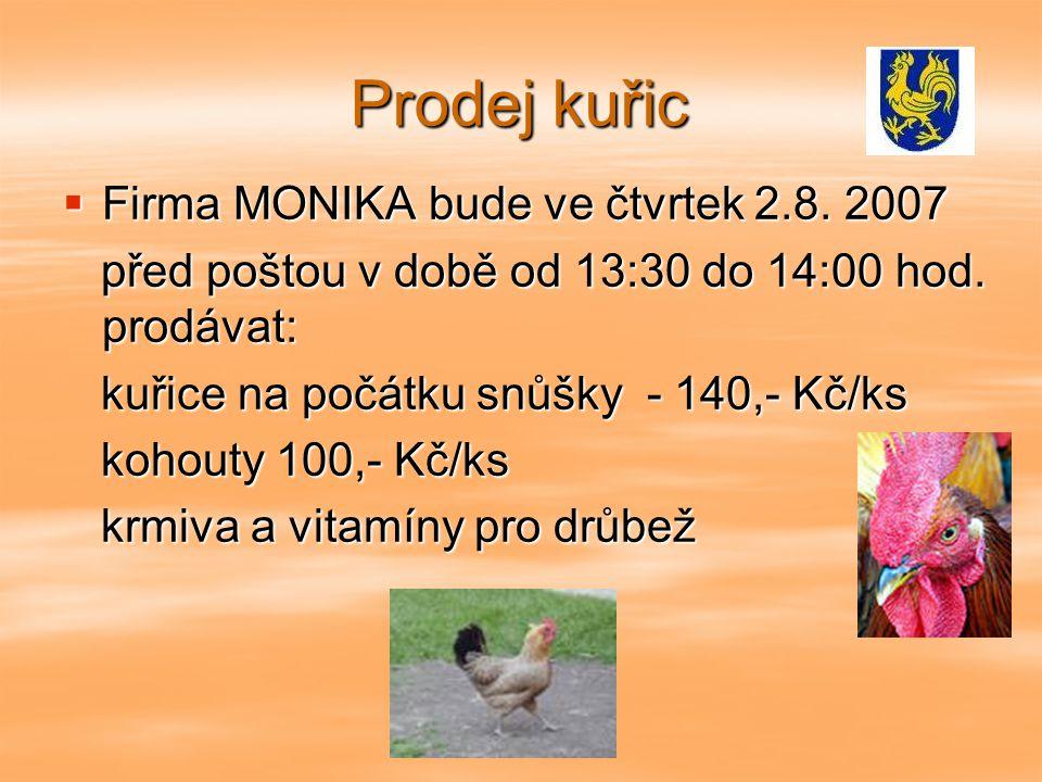Prodej kuřic  Firma MONIKA bude ve čtvrtek 2.8. 2007 před poštou v době od 13:30 do 14:00 hod.