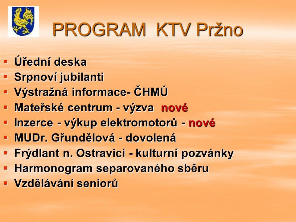 PROGRAM KTV Pržno  Úřední deska  Srpnoví jubilanti  Výstražná informace- ČHMÚ  Mateřské centrum - výzva nové  Inzerce - výkup elektromotorů - nové  MUDr.