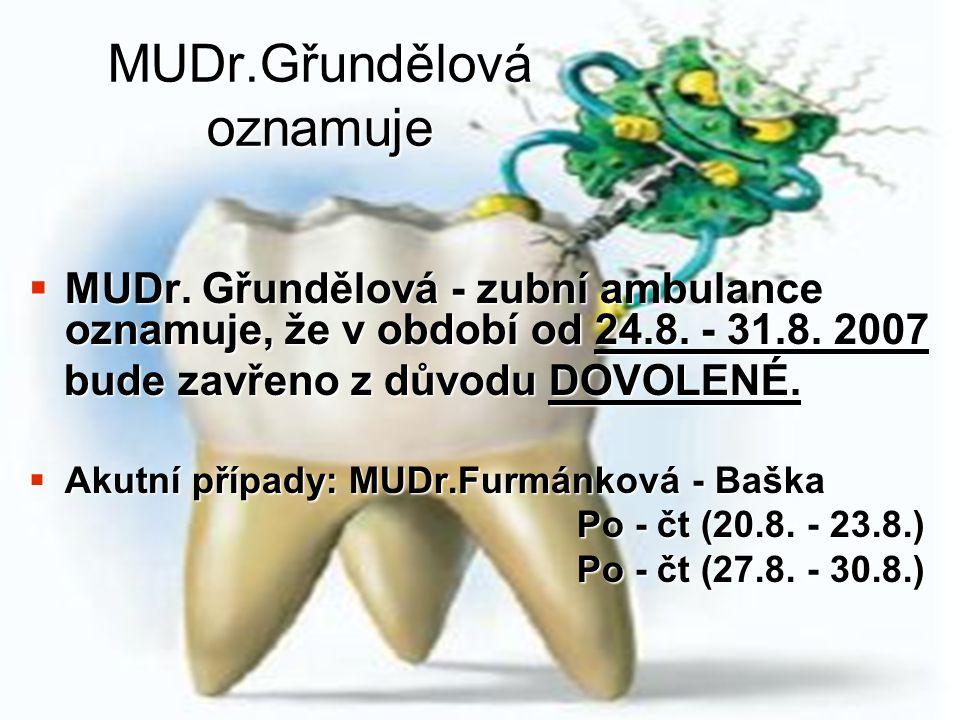 MUDr.Gřundělová oznamuje  MUDr. Gřundělová - zubní ambulance oznamuje, že v období od 24.8.