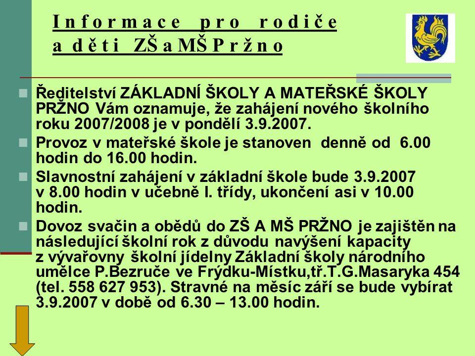 ZŠ a MŠ informuje 3.září 2007 zahajujeme nový školní rok 2007 - 2008 Dětem přejeme mnoho úspěchů.