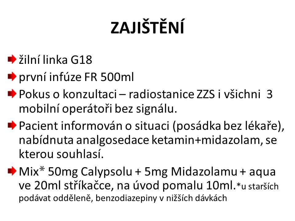 ZAJIŠTĚNÍ žilní linka G18 první infúze FR 500ml Pokus o konzultaci – radiostanice ZZS i všichni 3 mobilní operátoři bez signálu. Pacient informován o