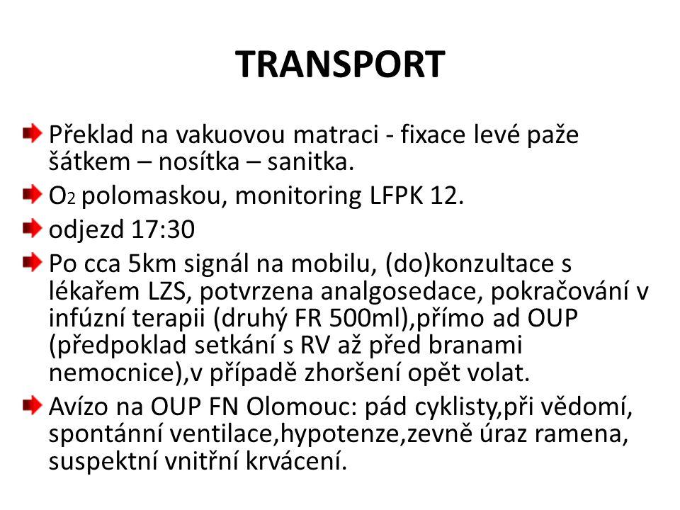 TRANSPORT Překlad na vakuovou matraci - fixace levé paže šátkem – nosítka – sanitka. O 2 polomaskou, monitoring LFPK 12. odjezd 17:30 Po cca 5km signá