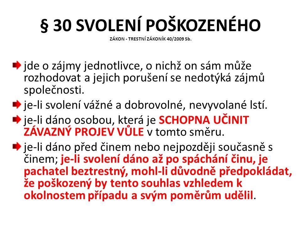 § 30 SVOLENÍ POŠKOZENÉHO ZÁKON - TRESTNÍ ZÁKONÍK 40/2009 Sb. jde o zájmy jednotlivce, o nichž on sám může rozhodovat a jejich porušení se nedotýká záj