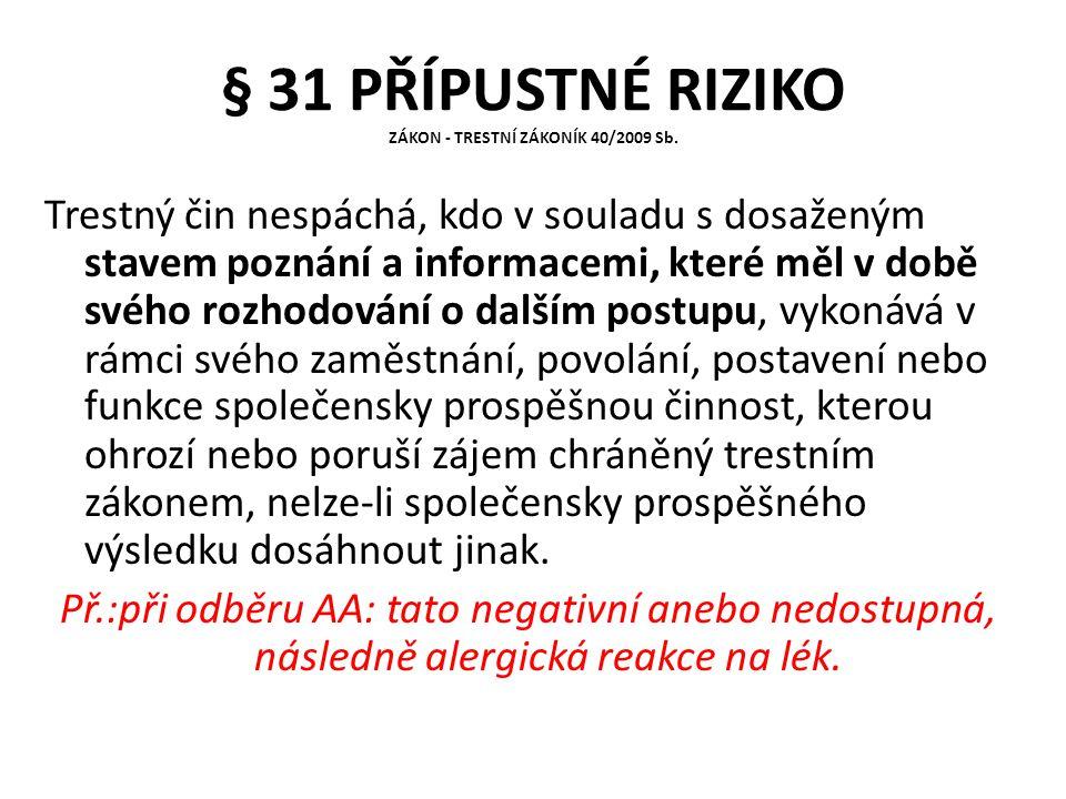 § 31 PŘÍPUSTNÉ RIZIKO ZÁKON - TRESTNÍ ZÁKONÍK 40/2009 Sb. Trestný čin nespáchá, kdo v souladu s dosaženým stavem poznání a informacemi, které měl v do