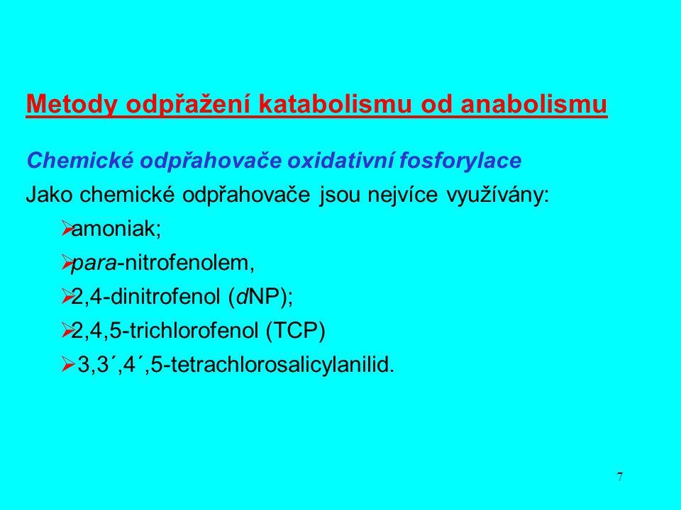 7 Metody odpřažení katabolismu od anabolismu Chemické odpřahovače oxidativní fosforylace Jako chemické odpřahovače jsou nejvíce využívány:  amoniak;