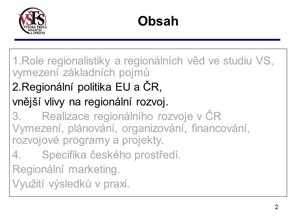 2 Obsah 1.Role regionalistiky a regionálních věd ve studiu VS, vymezení základních pojmů 2.Regionální politika EU a ČR, vnější vlivy na regionální roz