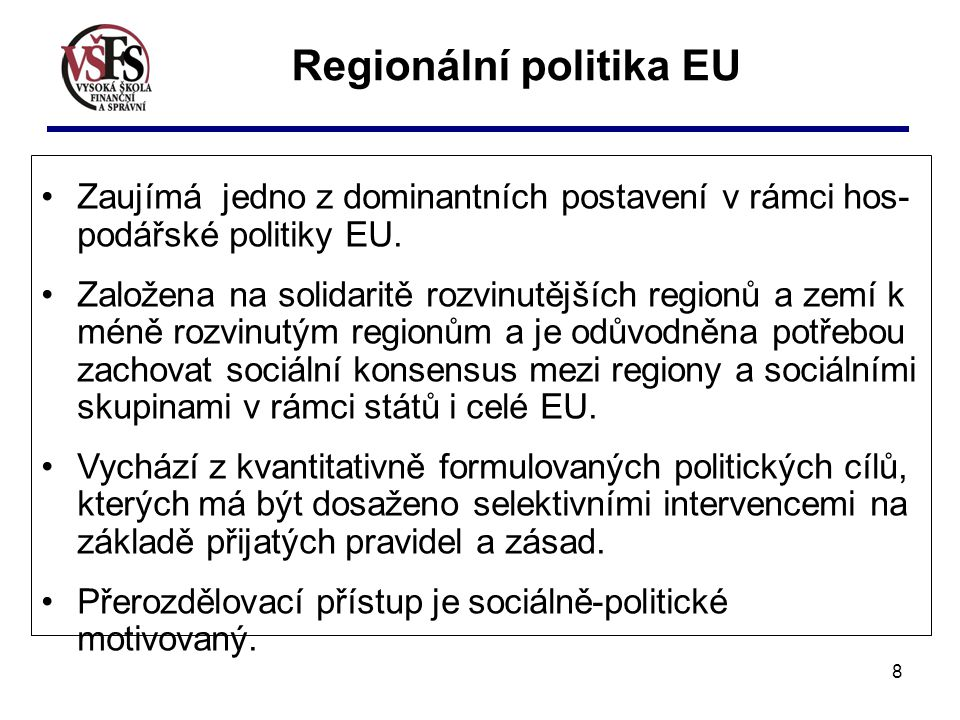 8 Zaujímá jedno z dominantních postavení v rámci hos- podářské politiky EU. Založena na solidaritě rozvinutějších regionů a zemí k méně rozvinutým reg