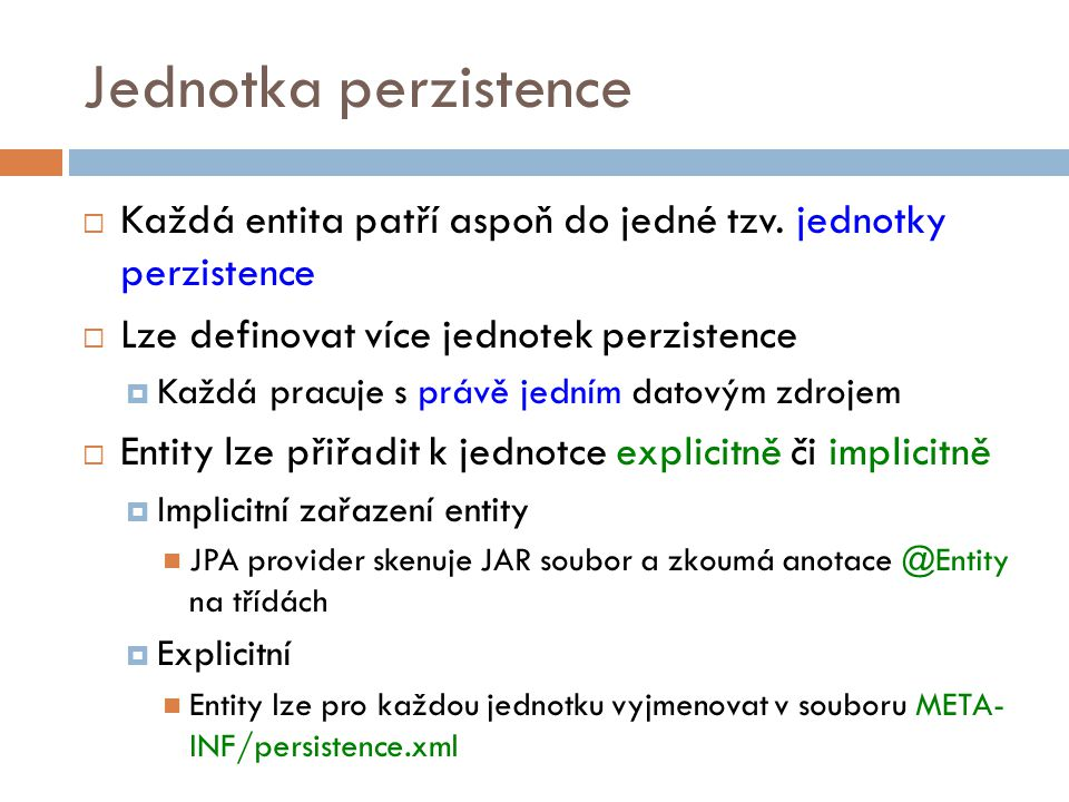 Jednotka perzistence  Každá entita patří aspoň do jedné tzv.
