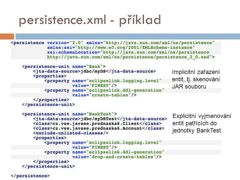 persistence.xml - příklad Explicitní vyjmenování entit patřících do jednotky BankTest Implicitní zařazení entit, tj.