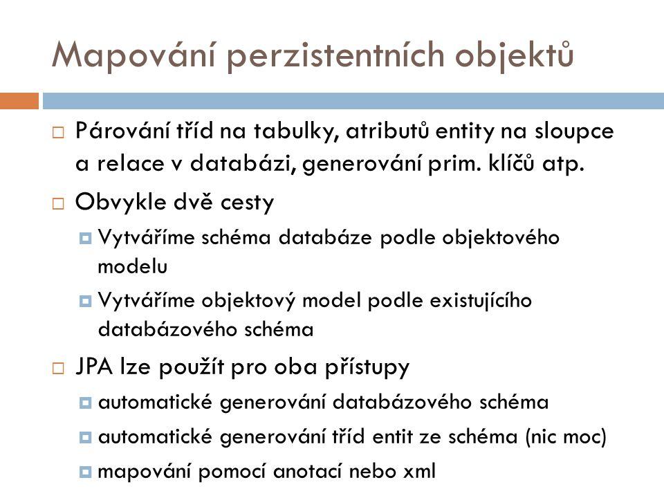 Mapování perzistentních objektů  Párování tříd na tabulky, atributů entity na sloupce a relace v databázi, generování prim.