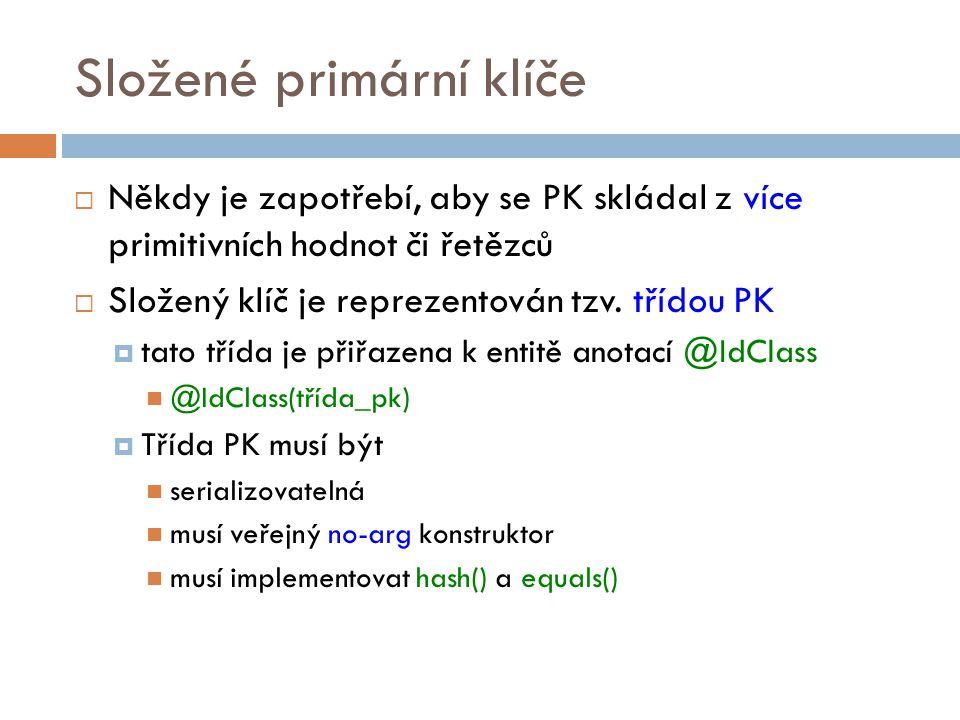 Složené primární klíče  Někdy je zapotřebí, aby se PK skládal z více primitivních hodnot či řetězců  Složený klíč je reprezentován tzv.