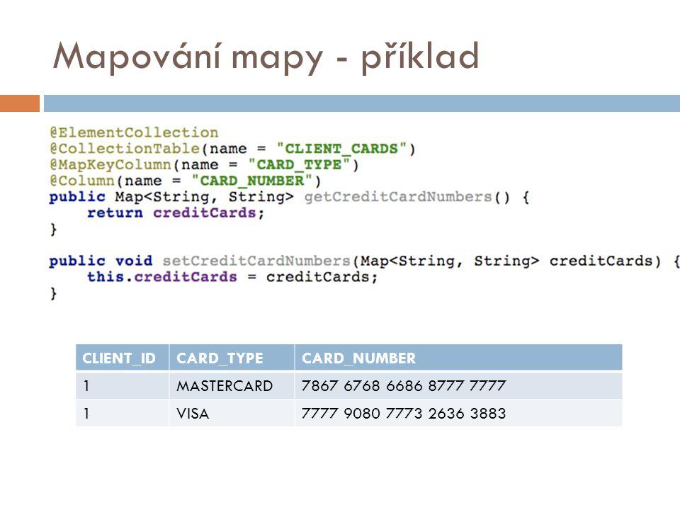 Mapování mapy - příklad CLIENT_IDCARD_TYPECARD_NUMBER 1MASTERCARD7867 6768 6686 8777 7777 1VISA7777 9080 7773 2636 3883