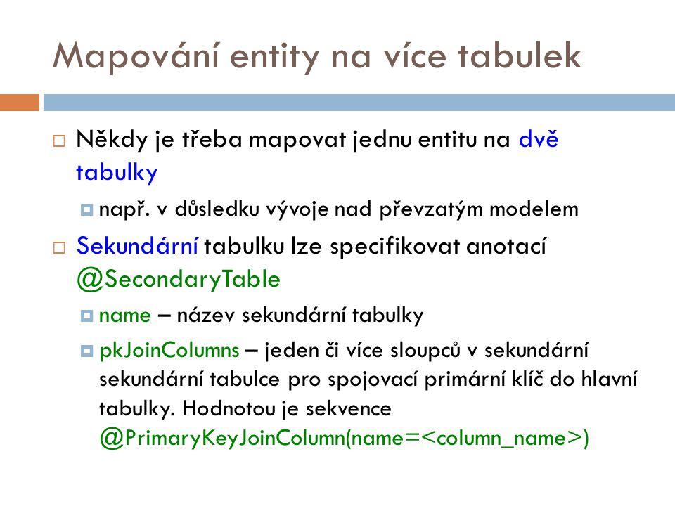 Mapování entity na více tabulek  Někdy je třeba mapovat jednu entitu na dvě tabulky  např.
