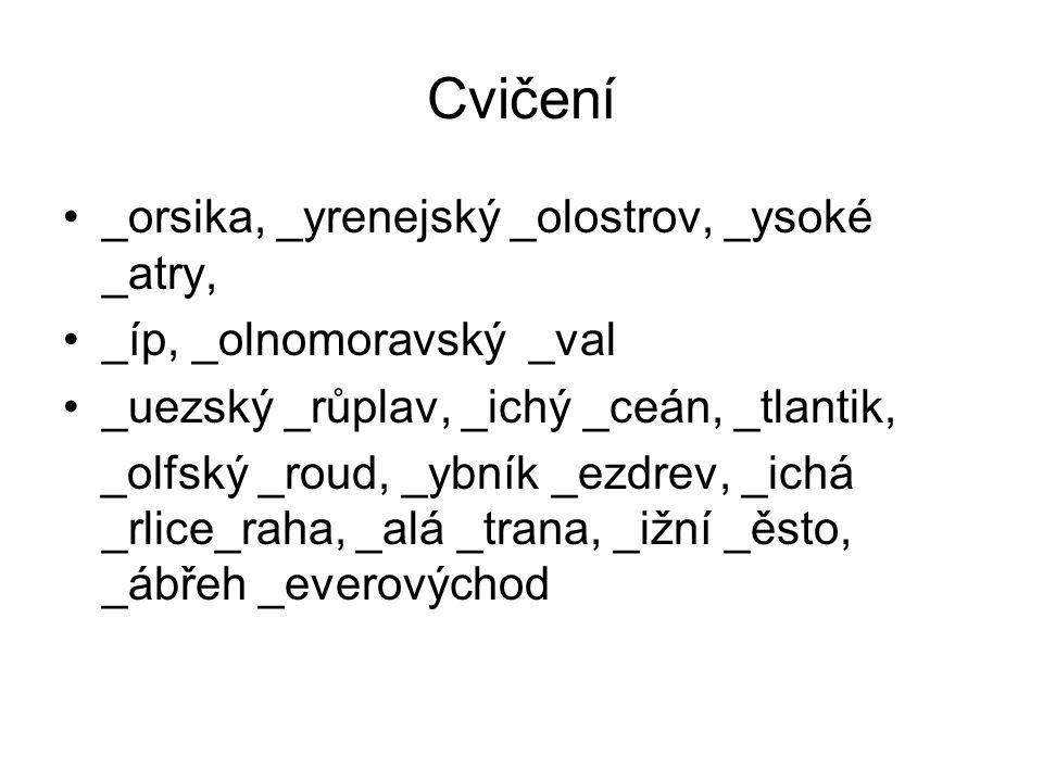 Cvičení _orsika, _yrenejský _olostrov, _ysoké _atry, _íp, _olnomoravský _val _uezský _růplav, _ichý _ceán, _tlantik, _olfský _roud, _ybník _ezdrev, _i
