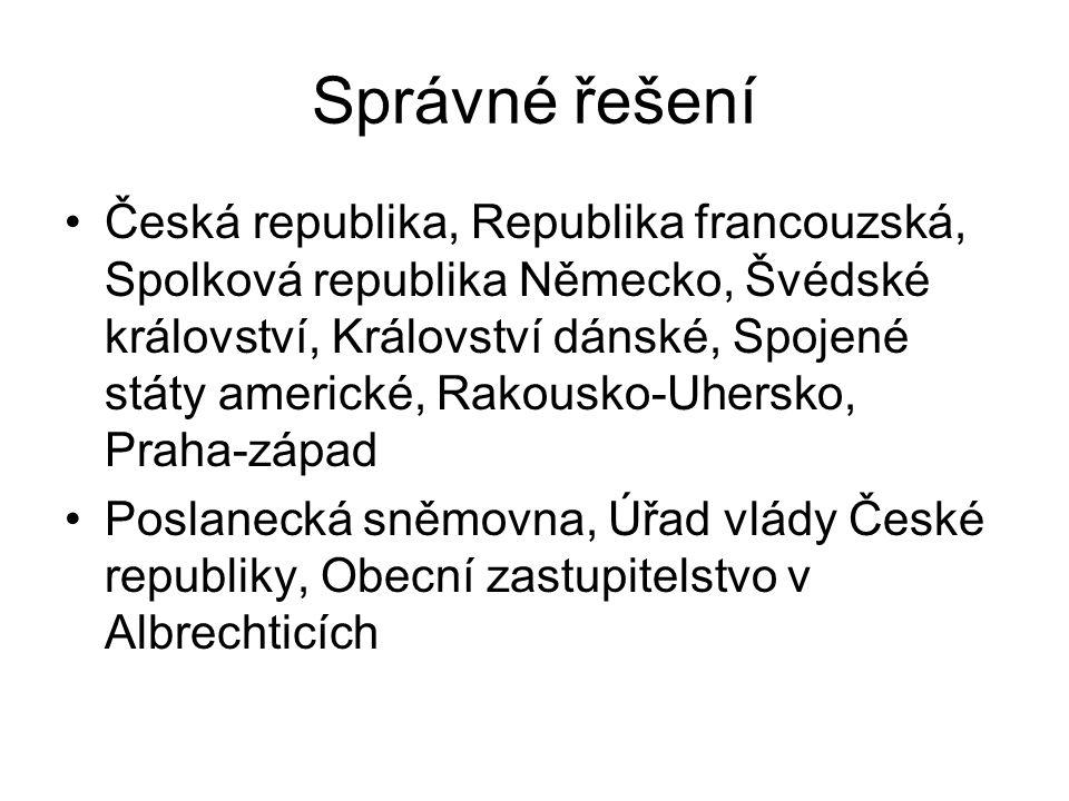 Správné řešení Česká republika, Republika francouzská, Spolková republika Německo, Švédské království, Království dánské, Spojené státy americké, Rako