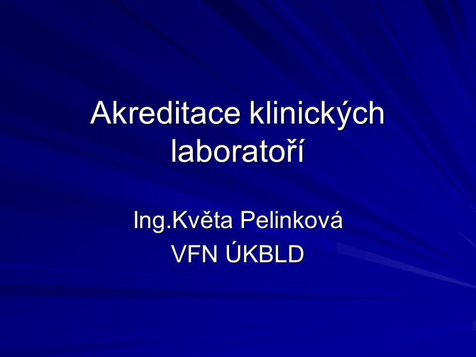 Akreditace klinických laboratoří Ing.Květa Pelinková VFN ÚKBLD