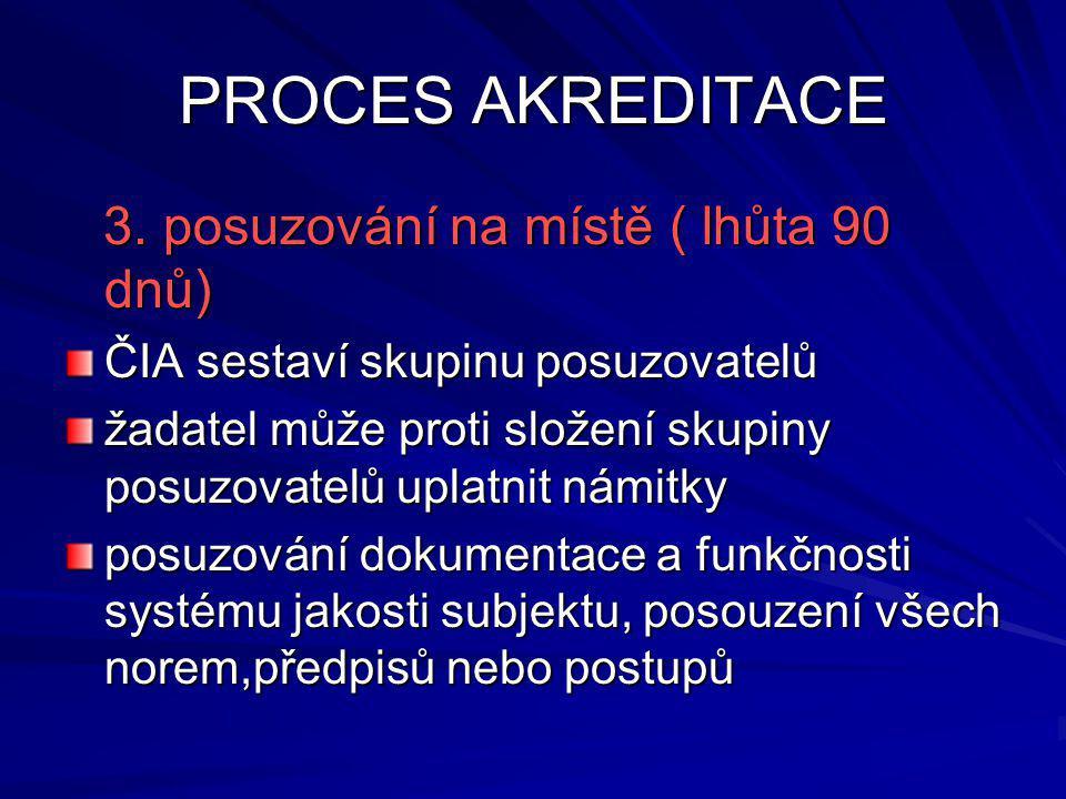 PROCES AKREDITACE 3. posuzování na místě ( lhůta 90 dnů) 3.