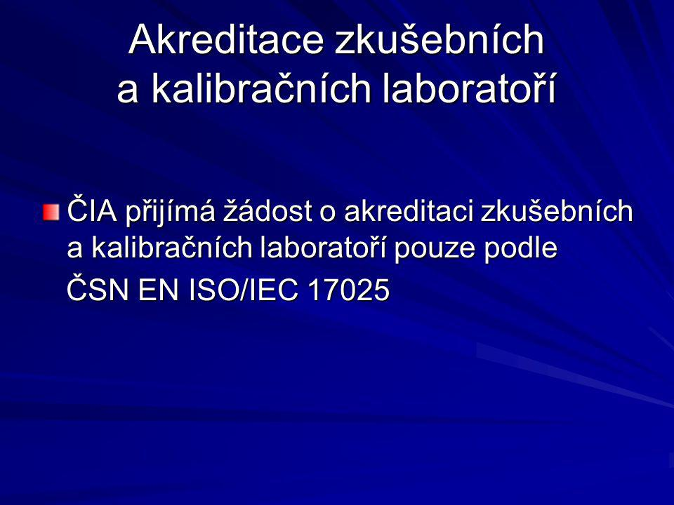 Akreditace zkušebních a kalibračních laboratoří ČIA přijímá žádost o akreditaci zkušebních a kalibračních laboratoří pouze podle ČSN EN ISO/IEC 17025 ČSN EN ISO/IEC 17025