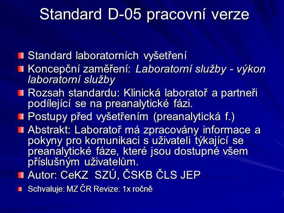 Standard D-05 pracovní verze Standard laboratorních vyšetření Koncepční zaměření: Laboratorní služby - výkon laboratorní služby Rozsah standardu: Klinická laboratoř a partneři podílející se na preanalytické fázi.