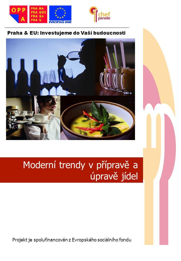 1 1 1 Praha & EU: Investujeme do Vaší budoucnosti Projekt je spolufinancován z Evropského sociálního fondu Moderní trendy v přípravě a úpravě jídel